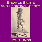 Strange Sights and Sporting Scenes Audiobook, by John Timbs
