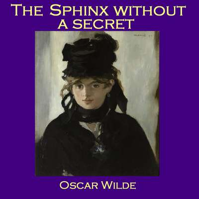The Sphinx without a Secret Audiobook, by Oscar Wilde