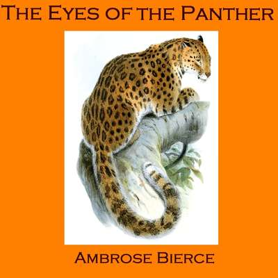 The Eyes of the Panther, and Other Stories Audiobook, by Ambrose Bierce