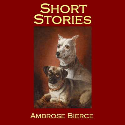 Short Stories Audiobook, by Ambrose Bierce