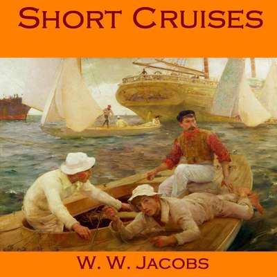 Short Cruises Audiobook, by W. W. Jacobs