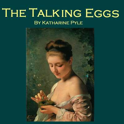 The Talking Eggs: A Story from Louisiana  Audiobook, by Katharine Pyle