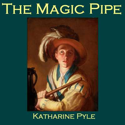 The Magic Pipe Audiobook, by Katharine Pyle