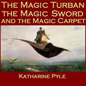 The Magic Turban, the Magic Sword and the Magic Carpet Audiobook, by Katharine Pyle