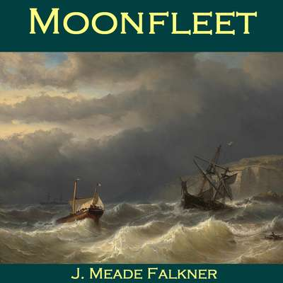 Moonfleet Audiobook, by J. Meade Falkener
