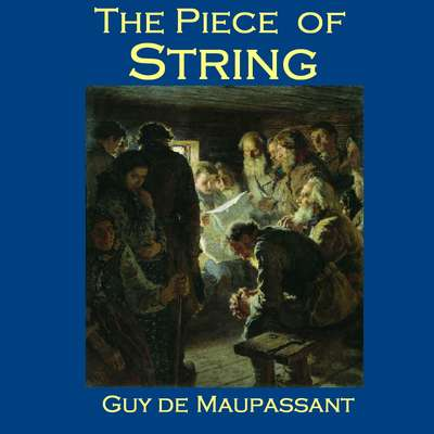 The Piece of String Audiobook, by Guy de Maupassant