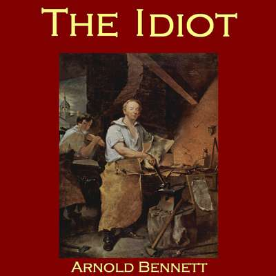 The Idiot Audiobook, by Arnold Bennett