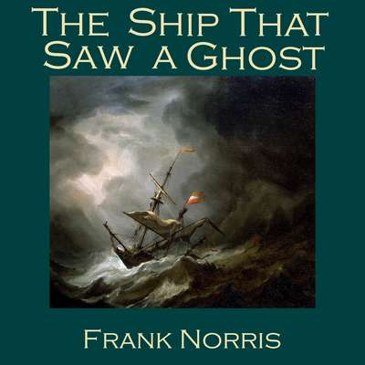 The Ship That Saw a Ghost Audiobook, by Frank Norris