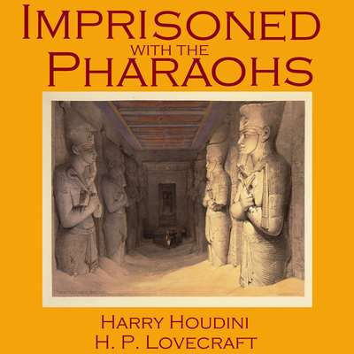 Imprisoned with the Pharaohs Audiobook, by Harry Houdini