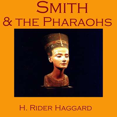 Smith and the Pharaohs Audiobook, by H. Rider Haggard