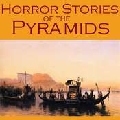 Horror Stories of the Pyramids: Gothic Tales of Ancient Egyptian Curses, Undead Mummies, and Vengeful Pharoahs Audiobook, by various authors