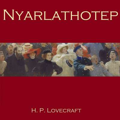 Nyarlathotep Audiobook, by H. P. Lovecraft