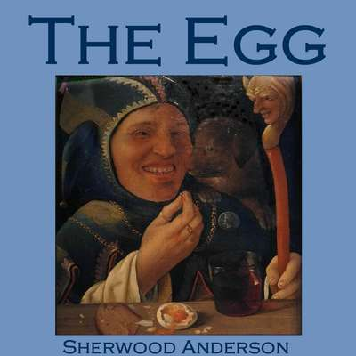 The Egg Audiobook, by Sherwood Anderson