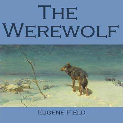 The Werewolf Audiobook, by Eugene Field