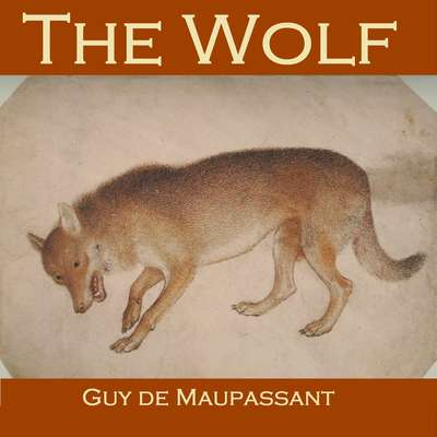 The Wolf Audiobook, by Guy de Maupassant
