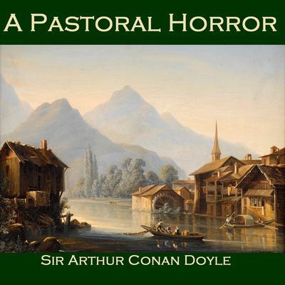 A Pastoral Horror Audiobook, by Arthur Conan Doyle