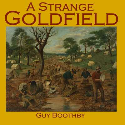 A Strange Goldfield Audiobook, by Guy Boothby