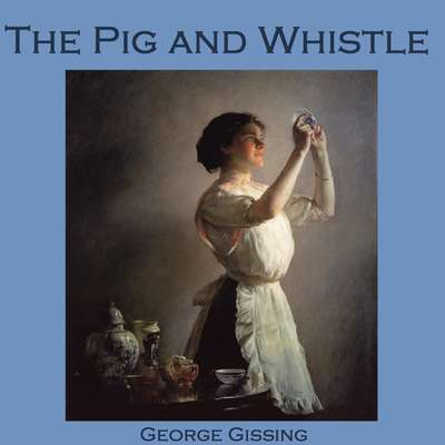 The Pig and Whistle Audiobook, by George Gissing