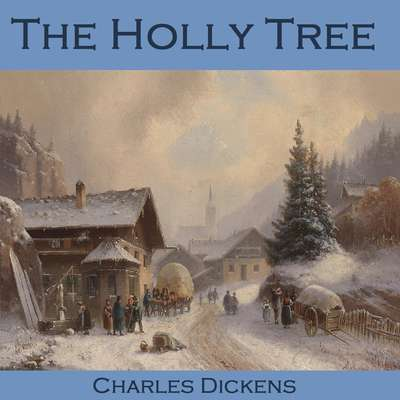 The Holly Tree: Three Branches Audiobook, by Charles Dickens