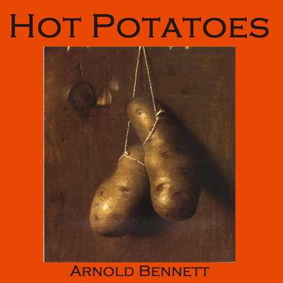Hot Potatoes Audiobook, by Arnold Bennett