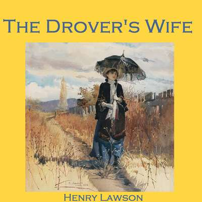 The Drover's Wife Audiobook, by Henry Lawson