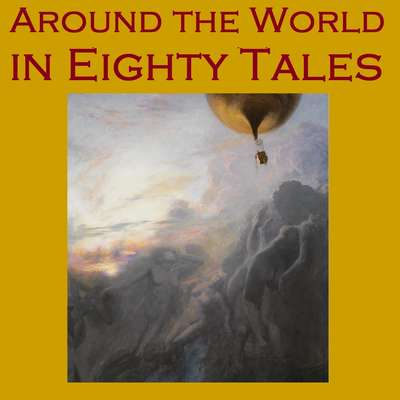 Around the World in Eighty Tales: Eighty Classic Stories from around the World Audiobook, by various authors