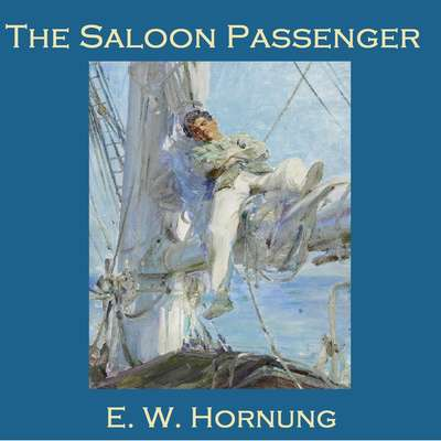 The Saloon Passenger Audiobook, by E. W. Hornung