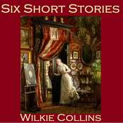 Six Short Stories: The Best of Wilkie Collins Audiobook, by Wilkie Collins