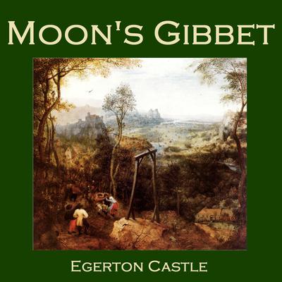 Moon's Gibbet Audiobook, by Egerton Castle