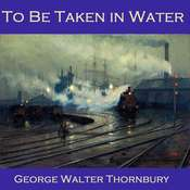 To Be Taken in Water Audiobook, by George Walter Thornbury