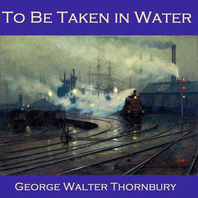 To Be Taken in Water Audiobook, by George Walter Thornbury