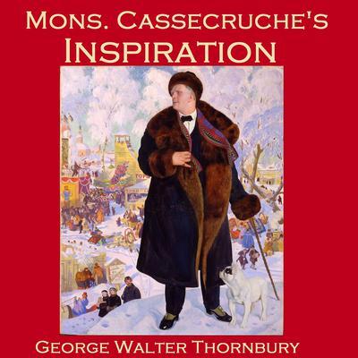 Mons. Cassecruche's Inspiration Audiobook, by George Walter Thornbury