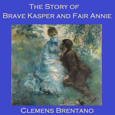 The Story of Brave Kasper and Fair Annie Audiobook, by Clemens Brentano