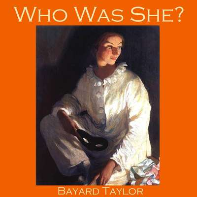 Who Was She? Audiobook, by Bayard Taylor