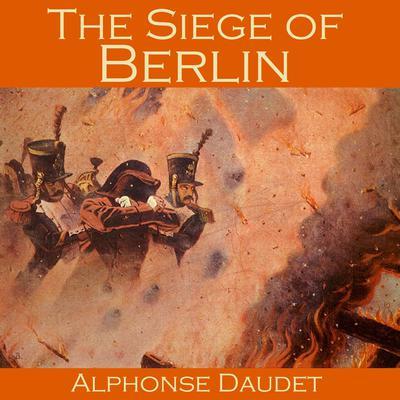 The Siege of Berlin Audiobook, by Alphonse Daudet