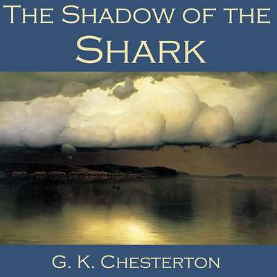 The Shadow of the Shark Audiobook, by G. K. Chesterton
