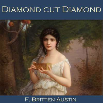 Diamond Cut Diamond Audiobook, by F. Britten Austin
