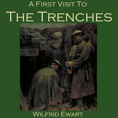 A First Visit to the Trenches Audiobook, by Wilfrid Ewart