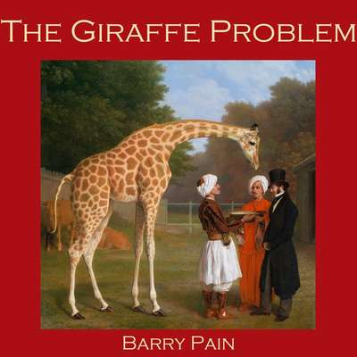 The Giraffe Problem Audiobook, by Barry Pain