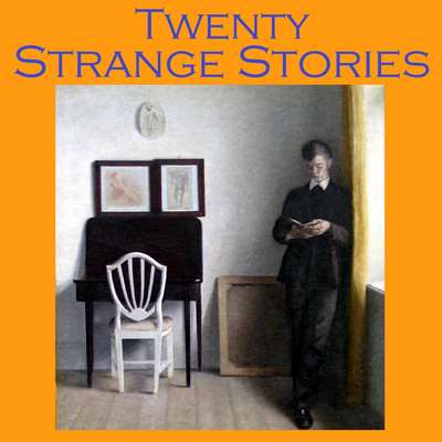 Twenty Strange Stories: Uncanny and Bizarre Tales Audiobook, by various authors