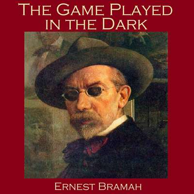 The Game Played in the Dark Audiobook, by Ernest Bramah