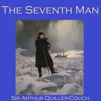 The Seventh Man Audiobook, by A. T. Quiller-Couch