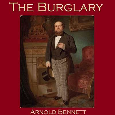 The Burglary Audiobook, by Arnold Bennett