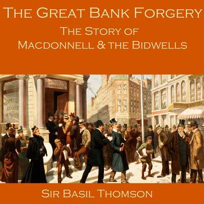The Great Bank Forgery: The Story of Macdonnell and the Bidwells Audiobook, by Basil Thomson