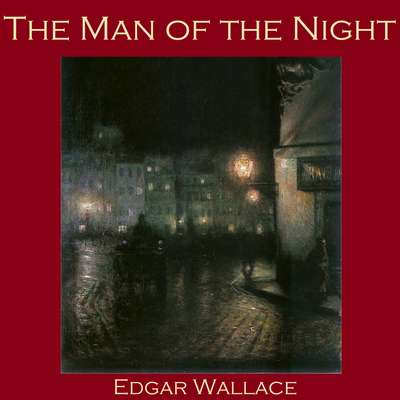 The Man of the Night Audiobook, by Edgar Wallace