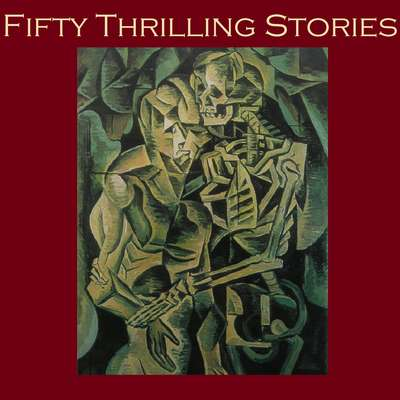 Fifty Thrilling Stories: Thrillers, Mysteries, Dark Crimes, and Strange Happenings Audiobook, by various authors