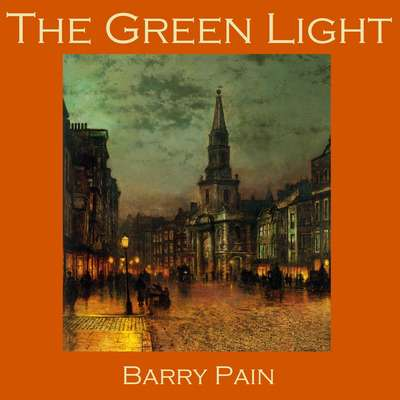 The Green Light Audiobook, by Barry Pain