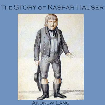 The Story of Kaspar Hauser Audiobook, by Andrew Lang