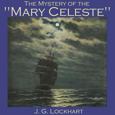 The Mystery of the Mary Celeste Audiobook, by J. G. Lockhart