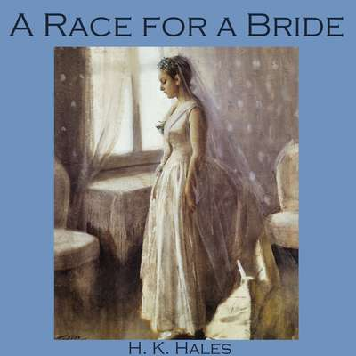 A Race for a Bride Audiobook, by H. K. Hales